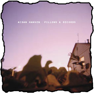 Aidan Hawken-Pillows and Records