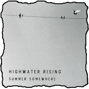 Highwater Rising-Summer Somewhere